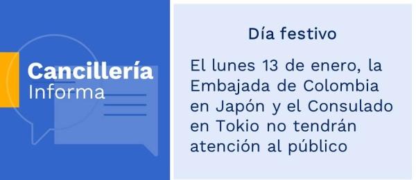 El lunes 13 de enero, la Embajada de Colombia en Japón y el Consulado en Tokio no tendrán atención al público